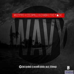 WizzyPro - WAVY ft. Ceeza, Ichaba & The Magic
